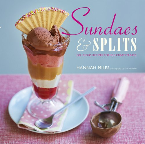 Sundaes & Splits: Delicious Recipes for Ice Cream Treats