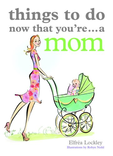 Things to Do Now That You're...a Mom