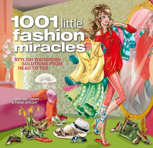 1001 Little Fashion Miracles: Stylish Wardrobe Solutions From Head to Toe
