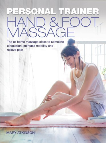 Personal Trainer: Hand & Foot Massage: The At-Home Massage Class to Stimulate Circulation, Increase Mobility and Relieve Pain (Personal Trainer (Carlt