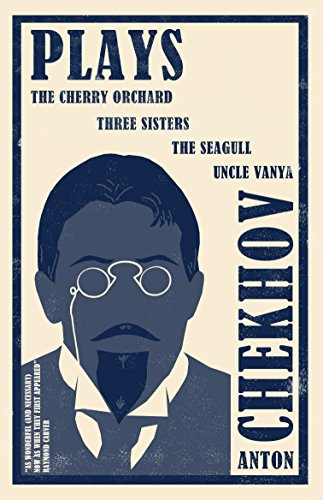 Plays: The Cherry Orchard/Three Sisters/The Seagull/Uncle Vanya (Evergreens)