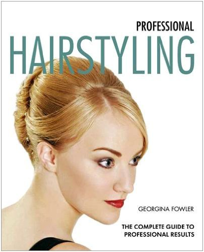 Professional Hairstyling: The Complete Guide to Professional Results (New Holland Professional)