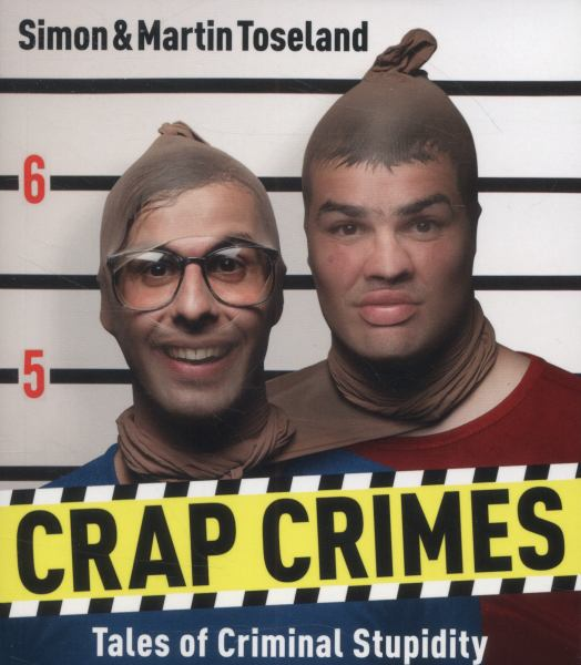 Crap Crimes: Tales of Criminal Stupidity