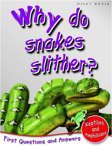 Reptiles And Amphibians: Why Do Snakes Slither? (First Questions And Answers)