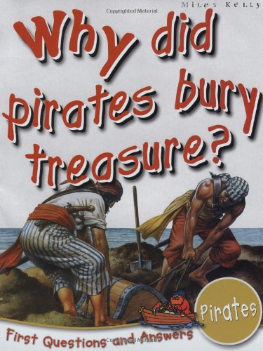Pirates: Why Did Pirates Bury Treasure? (First Questions And Answers)