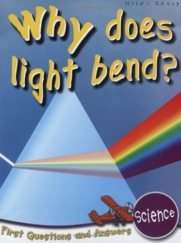 Science: Why Does Light Bend? (First Questions And Answers)