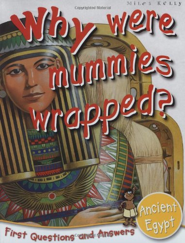 Ancient Egypt: Why Were Mummies Wrapped? (First Questions And Answers)