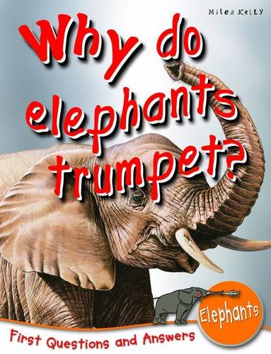 Elephants: Why Do Elephants Trumpet? (First Questions And Answers)