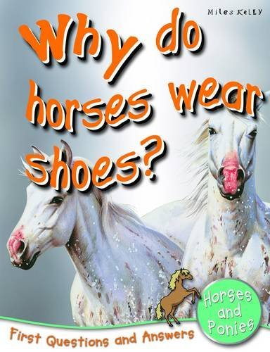 Horses And Ponies (Why Do Horses Wear Shoes? (First Questions And Answers)