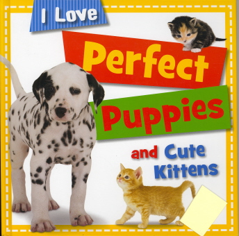 Perfect Puppies And Cute Kittens (I Love)