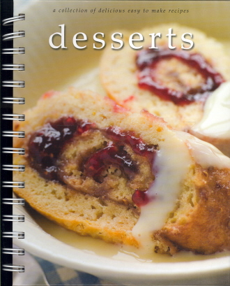 Desserts: A Collection of Delicious Easy to Make Recipes