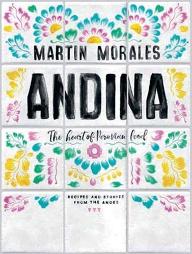 Andina: The Heart of Peruvian Food - Recipes and Stories from the Andes