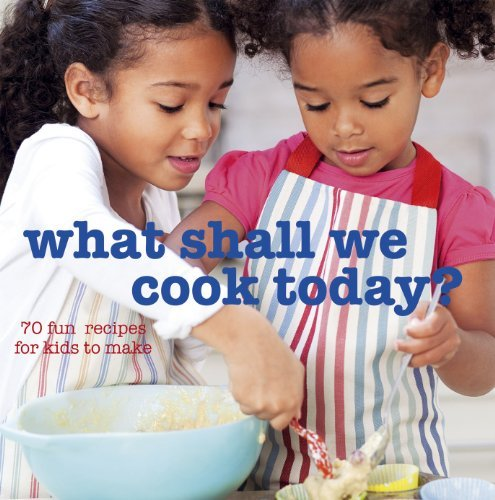 What Shall We Cook Today?: 70 Fun Recipes for Kids to Make