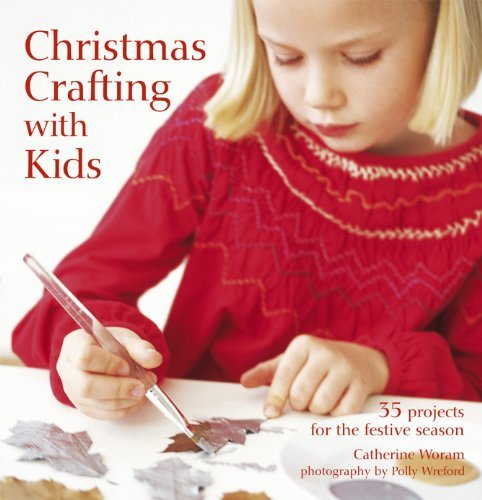 Christmas Crafting with Kids: 35 Projects for the Festive Season