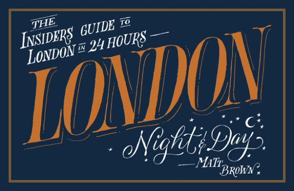 London Night & Day: The Insider's Guide to London in 24 Hours