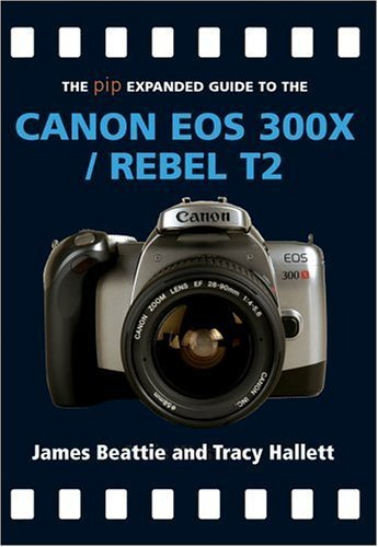 The Pip Expanded Guide to the Canon EOS 300x/Rebel T2
