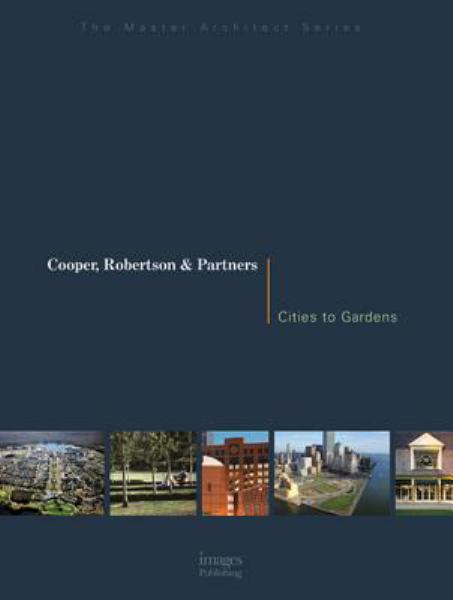 Cooper, Robertson and Partners: Cities to Gardens (The Master Architect Series)