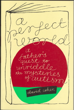 A Perfect World: A Father's Guest to Unriddle the Mysteries of Autism