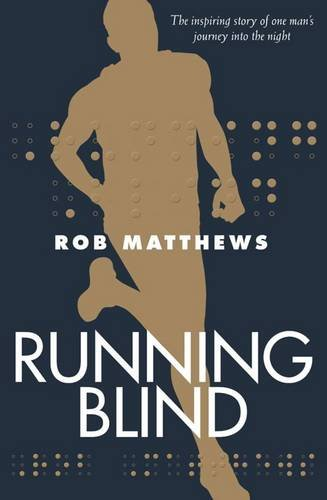 Running Blind: The Inspiring Story of One Man's Journey into the Night