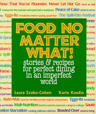 Food No Matter What!: Stories and Recipes for Perfect Dining in an Imperfect World
