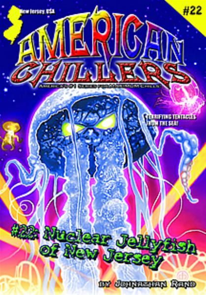 Nuclear Jelly Fish of New Jersey (American Chillers Bk#22)