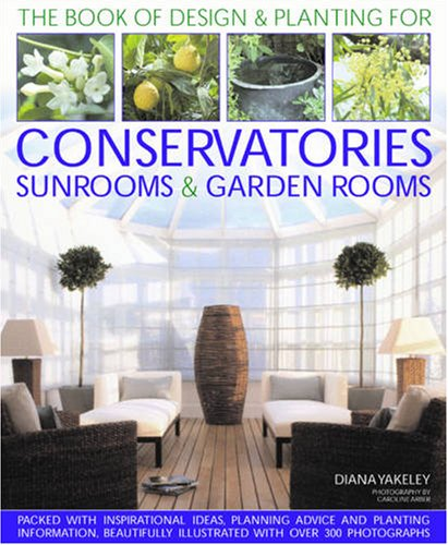 Designs & Plantings for Conservatories, Sunrooms & Garden Rooms