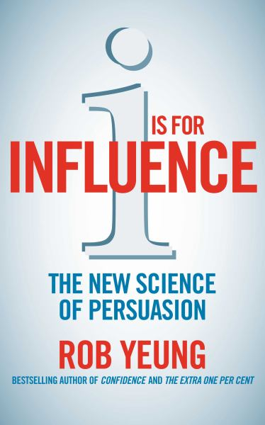 I Is for Influence: The New and Surprising Science of Persuasion