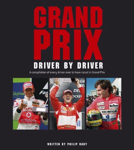 Grand Prix Driver by Driver: A Compilation of Every Driver Ever to Have Raced in Grand Prix