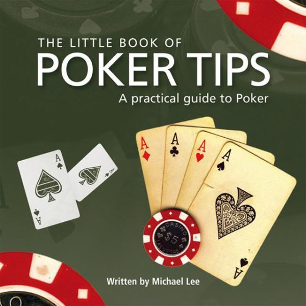 The Little Book of Poker Tips: A Practical Guide to Poker