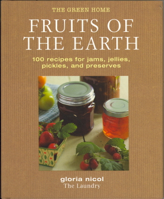 Fruits of the Earth: 100 Recipes for Jams, Jellies, Pickles, and Preserves (The Green Home)
