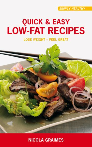 Quick & Easy Low-Fat Recipes: Lose Weight - Feel Great (Simply Healthy)