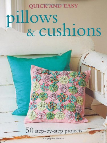 Pillows & Cushions: 50 Step-by-step Projects (Quick and Easy)