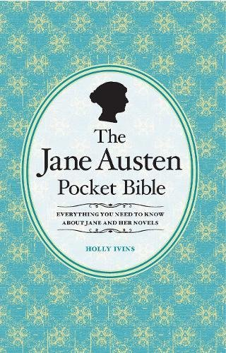 The Jane Austen Pocket Bible: Everything You Need to Know About Jane and Her Novels