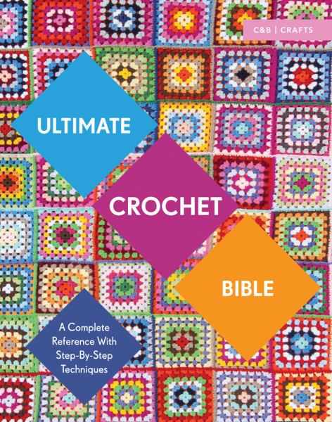 Ultimate Crochet Bible: A Complete Reference with Step-by-Step Techniques (C&B Crafts Bible Series)
