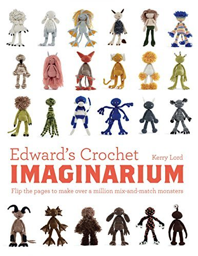 Edward's Crochet Imaginarium: Flip the Pages to Make Over a Million Mix-and-Match Monsters