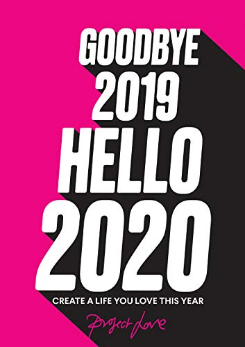 Goodbye 2019, Hello 2020: Create a Life You Love This Year