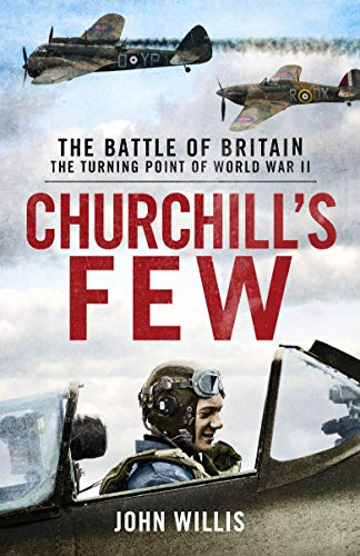 Churchill's Few: The Battle of Britain The Turning Point of World War 11