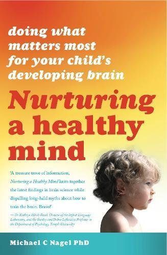 Nurturing a Healthy Mind: Doing what Matters Most For Your Child's Developing Brain