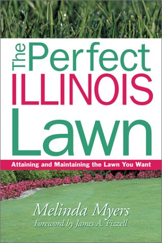 The Perfect Illinois Lawn: Attaining and Maintaining the Lawn You Want