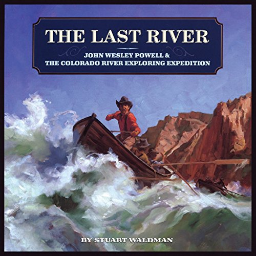 The Last River: John Wesley Powell and the Colorado River Exploring Expedition