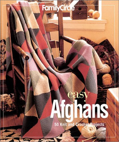 Family Circle: Easy Afghans: 50 Knit and Crochet Projects