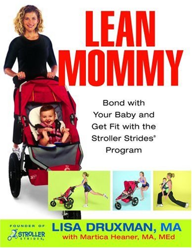 Lean Mommy: Bond with Your Baby and Get Fit with the Stroller Strides Program