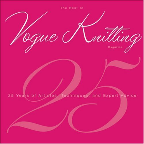 The Best of Vogue Knitting Magazine: 25 Years of Articles, Techniques, and Expert Advice