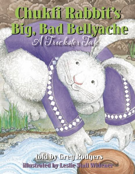 Chukfi Rabbit's Big, Bad Bellyache: A Trickster Tale