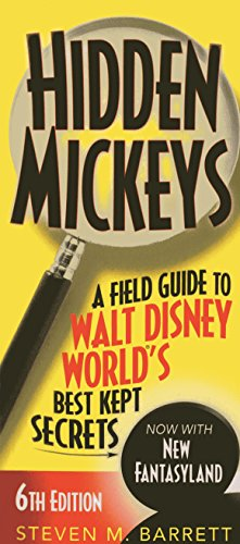 Hidden Mickeys: A Field Guide to Walt Disney World's Best Kept Secrets (Hidden Mickeys, 6th Edition)