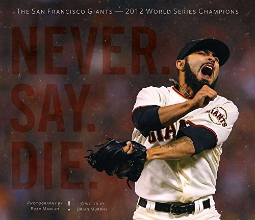 Never. Say. Die.: The 2012 World Championship San Francisco Giants