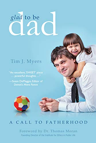 Glad to Be Dad: A Call to Fatherhood