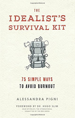 The Idealist's Survival Kit: 75 Simple Ways to Prevent Burnout