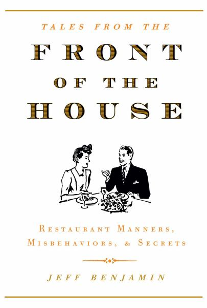 Front of the House: Restaurant Manners, Misbehaviors & Secrets