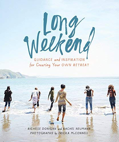 Long Weekend: Guidance and Inspiration for Creating Your Own Personal Retreat
